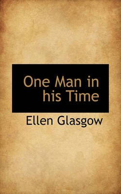 One Man in His Time (Hardcover): Ellen Glasgow