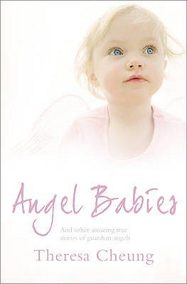 Angel Babies - And Other Amazing True Stories of Guardian Angels (Paperback): Theresa Cheung