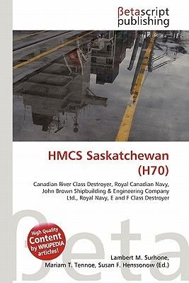 Hmcs Saskatchewan (H70) (Paperback): Lambert M. Surhone, Mariam T. Tennoe, Susan F. Henssonow