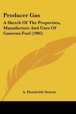 Producer Gas - A Sketch of the Properties, Manufacture and Uses of Gaseous Fuel (1905) (Paperback): A. Humboldt Sexton