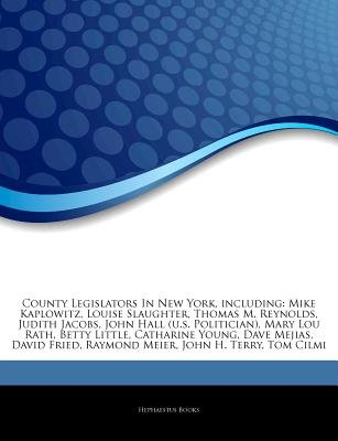 Articles on County Legislators in New York, Including - Mike Kaplowitz, Louise Slaughter, Thomas M. Reynolds, Judith Jacobs,...