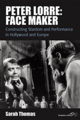 Peter Lorre - Face Maker: Constructing Stardom and Performance in Hollywood and Europe (Electronic book text): Sarah Thomas,...