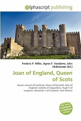 Joan of England, Queen of Scots (Paperback): Frederic P. Miller, Agnes F. Vandome, John McBrewster