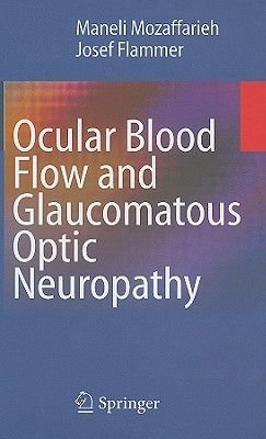 Ocular Blood Flow and Glaucomatous Optic Neuropathy (Hardcover): Maneli Mozaffarieh, Josef Flammer