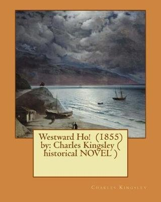 Westward Ho! (1855) by - Charles Kingsley ( Historical Novel ) (Paperback): Charles Kingsley