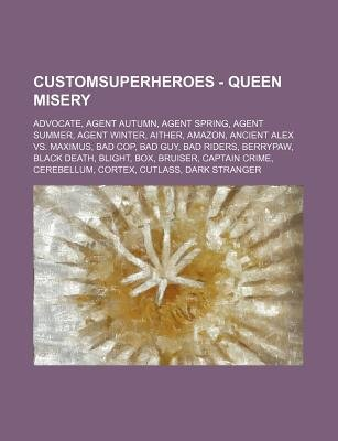 Customsuperheroes - Queen Misery - Advocate, Agent Autumn, Agent Spring, Agent Summer, Agent Winter, Aither, Amazon, Ancient...