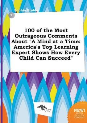 100 of the Most Outrageous Comments about a Mind at a Time - America's Top Learning Expert Shows How Every Child Can...