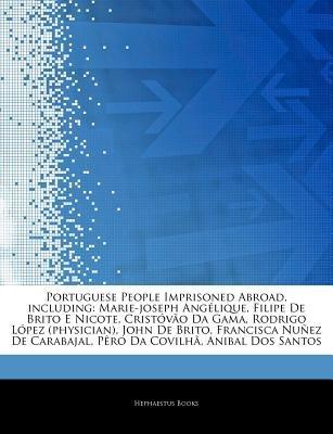Articles on Portuguese People Imprisoned Abroad, Including - Marie-Joseph Ang Lique, Filipe de Brito E Nicote, Crist V O Da...