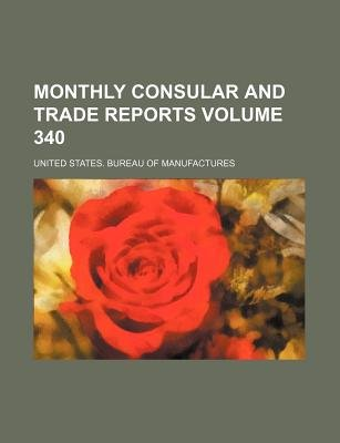 Monthly Consular and Trade Reports Volume 340 (Paperback): United States Manufactures