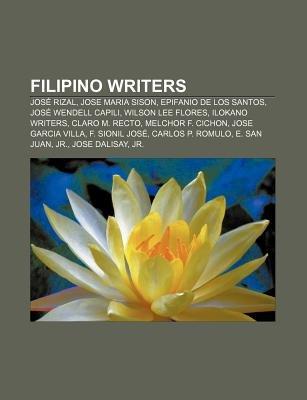 Filipino Writers - Jose Rizal, Jose Maria Sison, Epifanio de Los Santos, Jose Wendell Capili, Wilson Lee Flores, Ilokano...