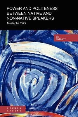 Power and Politeness Between Native and Non-Native Speakers (Paperback, New): Mustapha Taibi