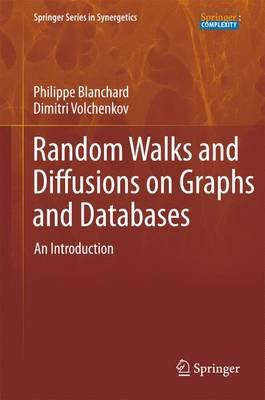 Random Walks and Diffusions on Graphs and Databases - An Introduction (Paperback, 2011 ed.): Philippe Blanchard, Dimitri...