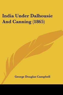 India Under Dalhousie and Canning (1865) (Paperback): George Douglas Campbell