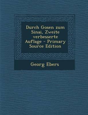 Durch Gosen Zum Sinai, Zweite Verbesserte Auflage - Primary Source Edition (German, Paperback): Georg Ebers