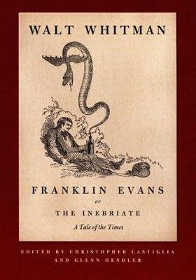 Franklin Evans, or The Inebriate - A Tale of the Times (Paperback): Walter Whitman