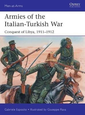 Armies of the Italian-Turkish War - Conquest of Libya, 1911-1912 (Paperback): Gabriele Esposito