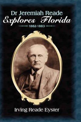 Dr. Jeremiah Reade Explores Florida (Hardcover): Irving Reade Eyster, Jeremiah Reade