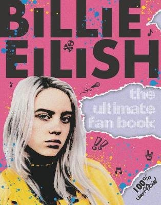Billie Eilish: The Ultimate Guide (100% Unofficial) (Paperback): Sally Morgan