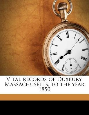 Vital Records of Duxbury, Massachusetts, to the Year 1850 (Paperback): Duxbury & Duxbury &