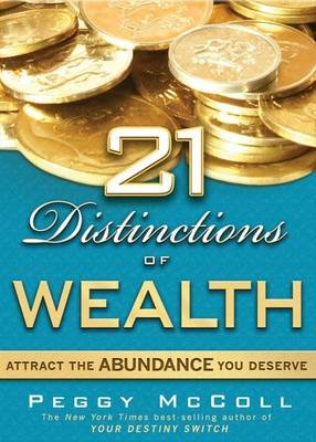 21 Distinctions of Wealth - Attract the Abundance You Deserve (Hardcover): Peggy McColl