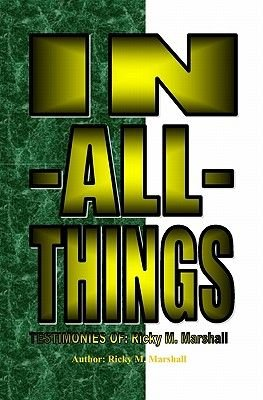 In-All-Things - Testimonies Of; Ricky M. Marshall (Paperback): Ricky M. Marshall