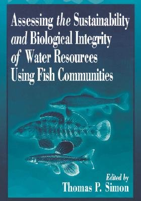 Assessing the Sustainability and Biological Integrity of Water Resources Using Fish Communities (Hardcover): Thomas P. Simon