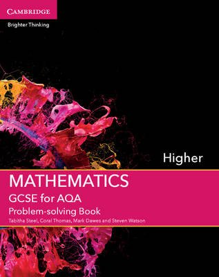 GCSE Mathematics for AQA Higher Problem-Solving Book (Paperback): Tabitha Steel, Coral Thomas, Mark Dawes, Steven Watson