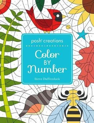 Posh Creations - Color by Number (Paperback): Steve Duffendack