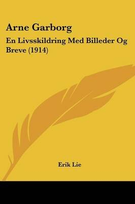 Arne Garborg - En Livsskildring Med Billeder Og Breve (1914) (English, German, Paperback): Erik Lie