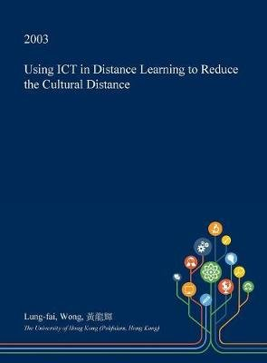 Using Ict in Distance Learning to Reduce the Cultural Distance (Hardcover): Lung-Fai Wong