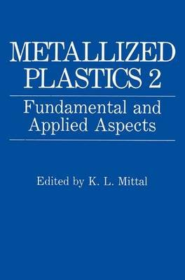 Metallized Plastics 2 - Fundamental and Applied Aspects (Hardcover, 1991 ed.): K.L. Mittal