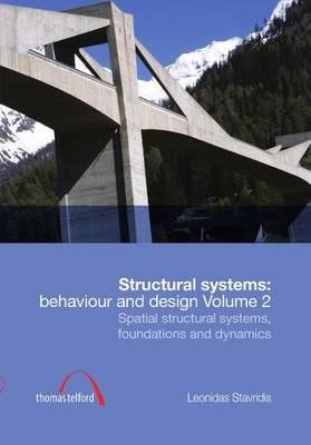 Structural Systems: Behaviour and Design vol. 2 - Spatial structural systems, foundations and dynamics (Paperback): Leonidas...