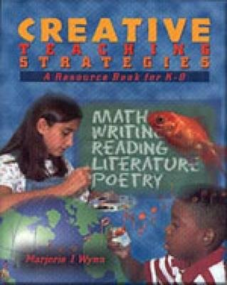 Creative Teaching Strategies - A Resource Book for K-8 (Paperback): Marjorie J Wynn