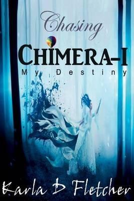 Chasing Chimera-1 - My Destiny (Paperback): Karla Dolores Fletcher