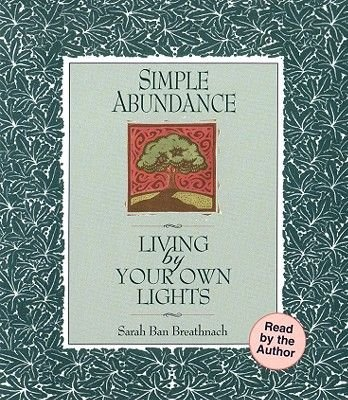 Simple Abundance - Living by Your Own Lights (Abridged, CD, abridged edition): Sarah Ban Breathnach