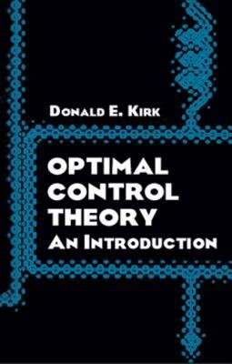 Optimal Control Theory - An Introduction (Electronic book text): Donald E Kirk