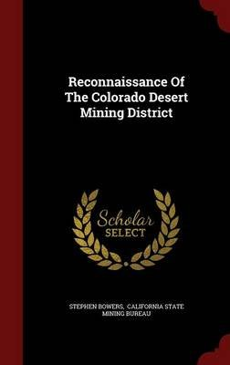 Reconnaissance of the Colorado Desert Mining District (Hardcover): Stephen Bowers