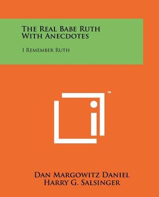 The Real Babe Ruth with Anecdotes - I Remember Ruth (Paperback): Dan Margowitz Daniel, Harry G. Salsinger