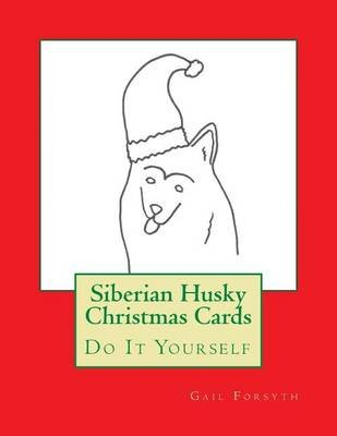 Siberian Husky Christmas Cards - Do It Yourself (Paperback): Gail Forsyth