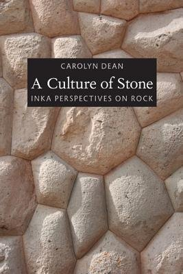 A Culture of Stone - Inka Perspectives on Rock (Paperback): Carolyn J. Dean