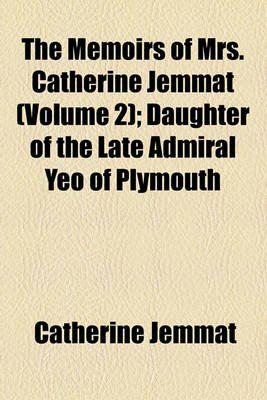 The Memoirs of Mrs. Catherine Jemmat (Volume 2); Daughter of the Late Admiral Yeo of Plymouth (Paperback): Catherine Jemmat