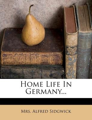Home Life in Germany... (Paperback): Mrs Alfred Sidgwick