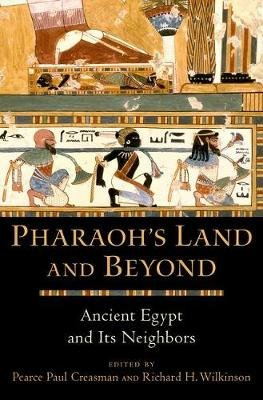 Pharaoh's Land and Beyond - Ancient Egypt and Its Neighbors (Hardcover): Pierce Paul Creasman, Richard H. Wilkinson
