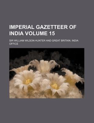 Imperial Gazetteer of India Volume 15 (Paperback): William Wilson Hunter