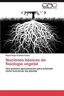 Nociones Basicas de Fisiologia Vegetal (Spanish, Paperback): Miguel Angel Gamboa-Gait N.