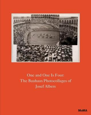 One and One is Four: the Bauhaus Photocollages of Josef Albers (Hardcover): Sarah Hermanson Meister, Elizabeth Otto