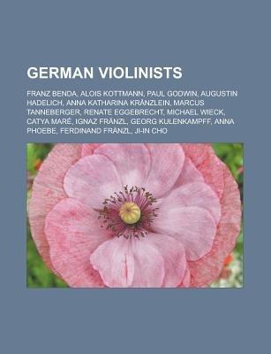 German Violinists - Franz Benda, Alois Kottmann, Paul Godwin, Augustin Hadelich, Anna Katharina Kranzlein, Marcus Tanneberger,...