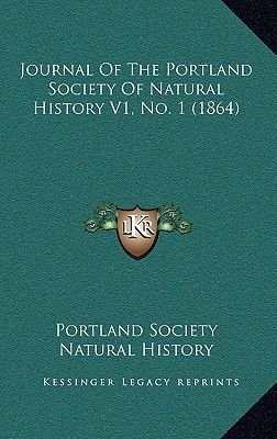 Journal of the Portland Society of Natural History V1, No. 1 (1864) (Hardcover): Society Natural History Portland Society...