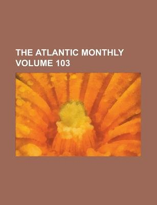 The Atlantic Monthly Volume 103 (Paperback): Anonymous