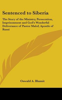Sentenced to Siberia - The Story of the Ministry, Persecution, Imprisonment and God's Wonderful Deliverance of Pastor...